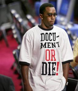 What P. Diddy said-Document or Die